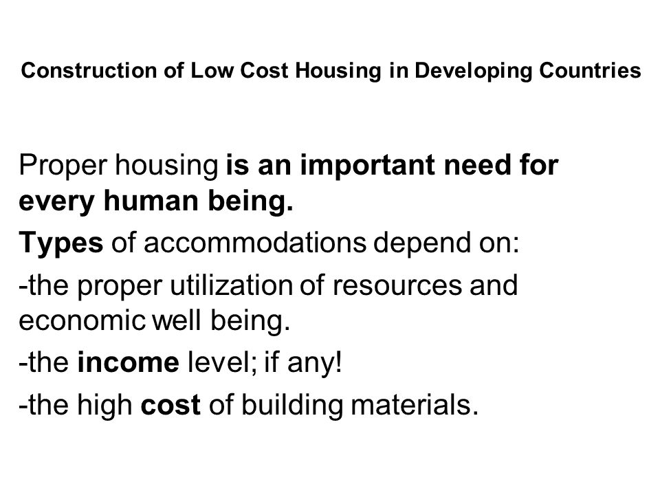 Construction of Low Cost Housing in Developing Countries Proper housing is an important need for every human being.