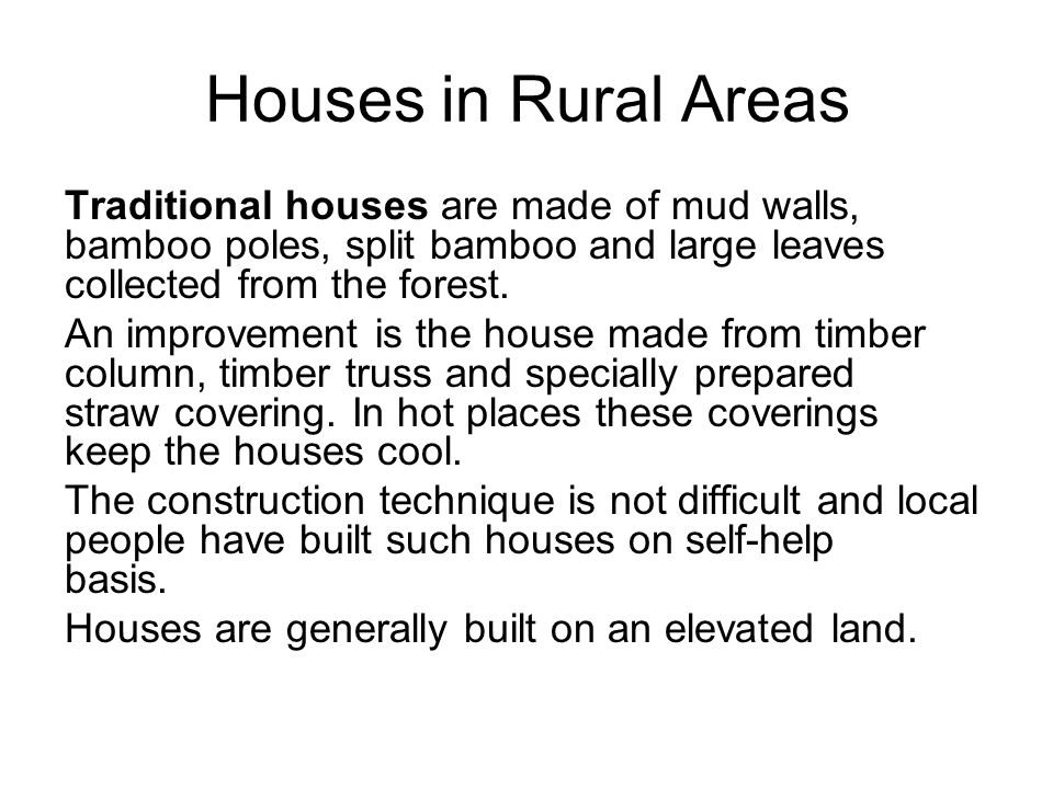 Houses in Rural Areas Traditional houses are made of mud walls, bamboo poles, split bamboo and large leaves collected from the forest. An improvement