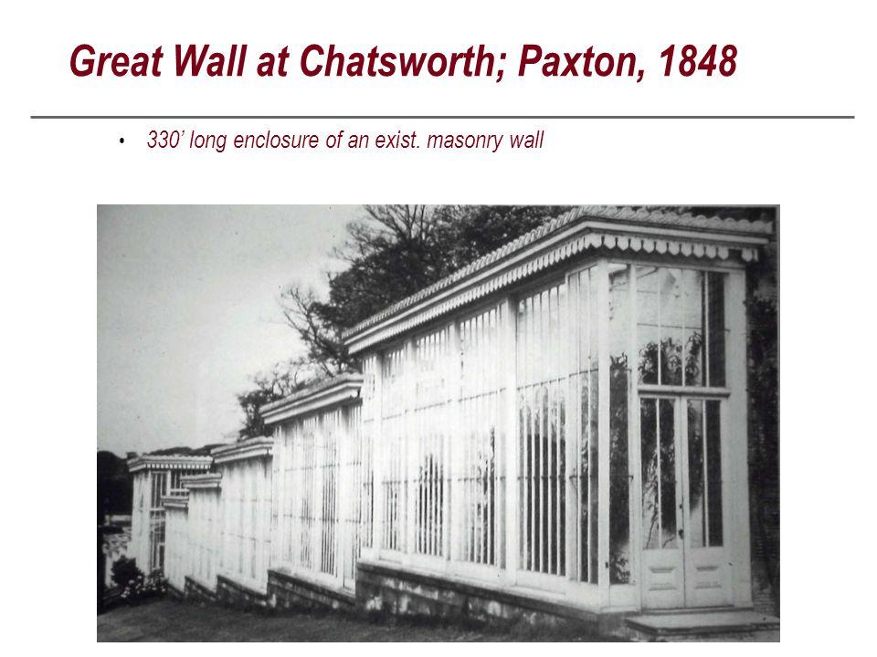 Great Wall at Chatsworth; Paxton, 1848 330' long enclosure of an exist. masonry wall