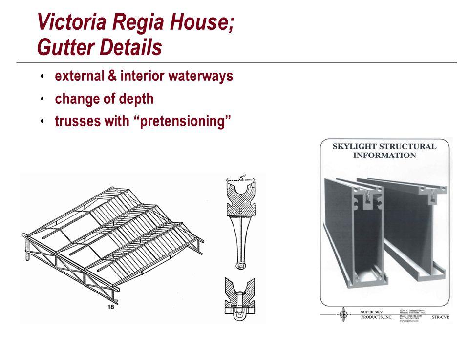 Victoria Regia House; Gutter Details external & interior waterways change of depth trusses with pretensioning