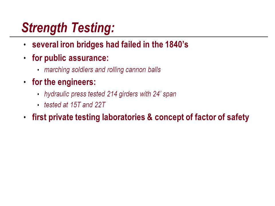 Strength Testing: several iron bridges had failed in the 1840's for public assurance: marching soldiers and rolling cannon balls for the engineers: hy