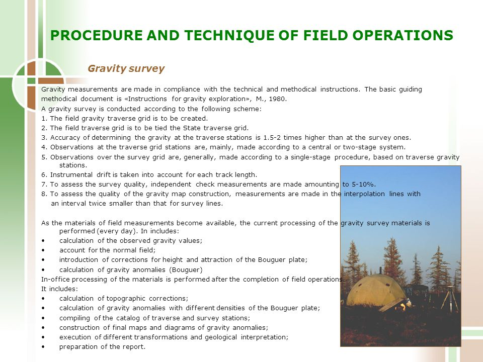 PROCEDURE AND TECHNIQUE OF FIELD OPERATIONS Gravity survey Gravity measurements are made in compliance with the technical and methodical instructions.