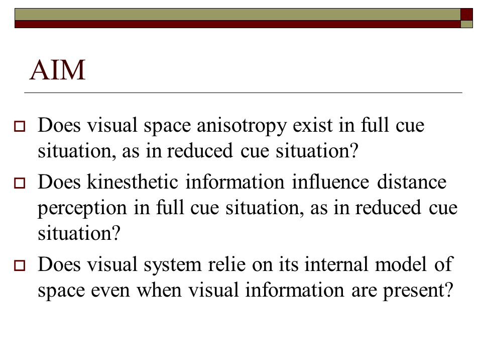 AIM  Does visual space anisotropy exist in full cue situation, as in reduced cue situation.