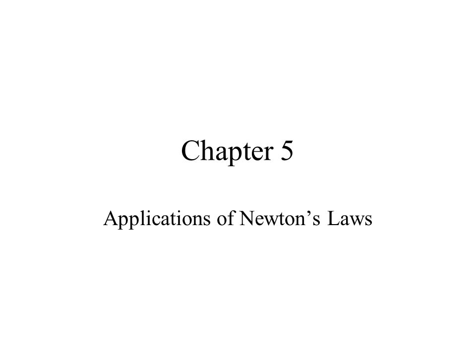 Chapter 5 Applications of Newton's Laws