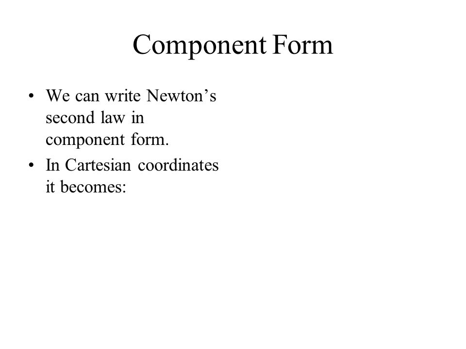Component Form We can write Newton's second law in component form. In Cartesian coordinates it becomes: