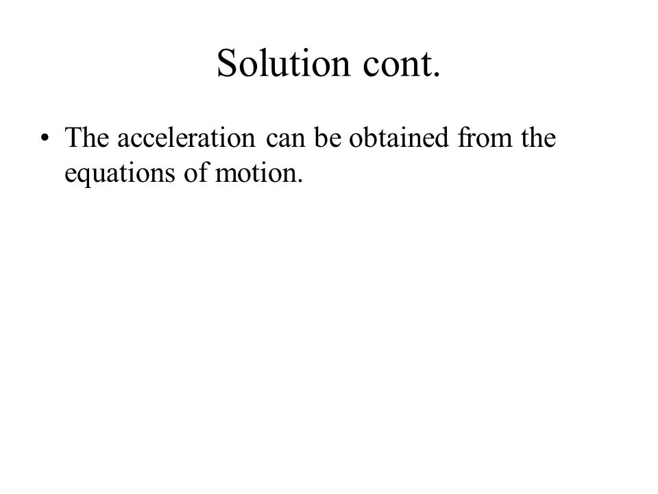 The acceleration can be obtained from the equations of motion.