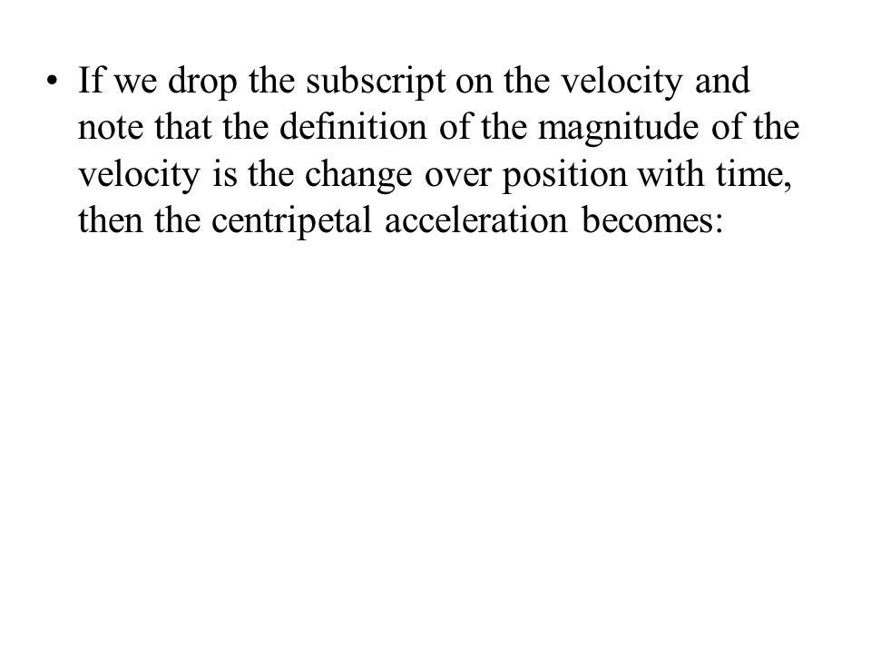 If we drop the subscript on the velocity and note that the definition of the magnitude of the velocity is the change over position with time, then the