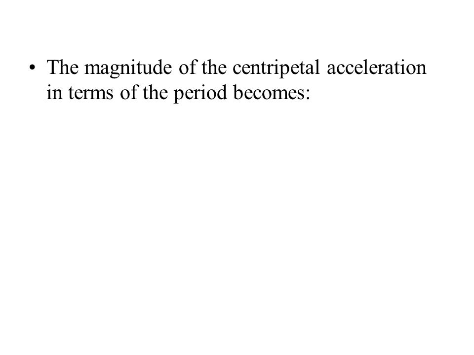 The magnitude of the centripetal acceleration in terms of the period becomes: