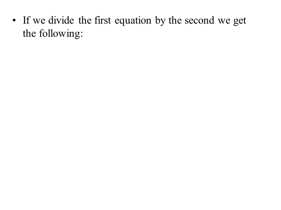 If we divide the first equation by the second we get the following: