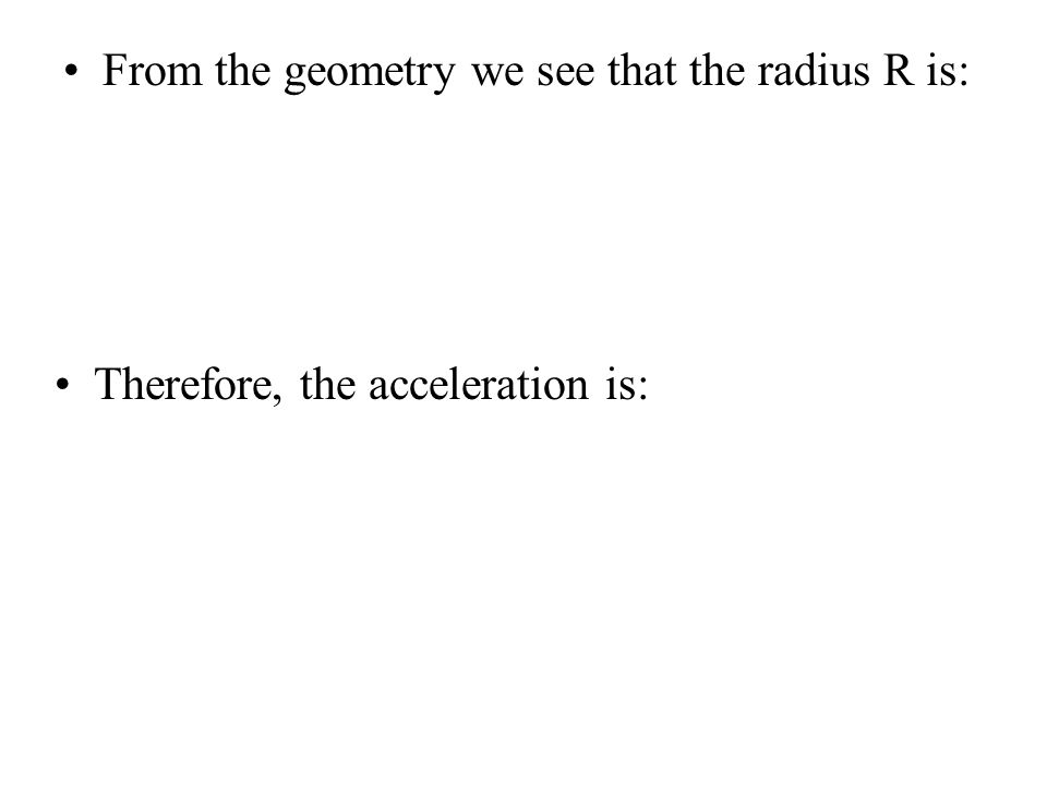 From the geometry we see that the radius R is: Therefore, the acceleration is: