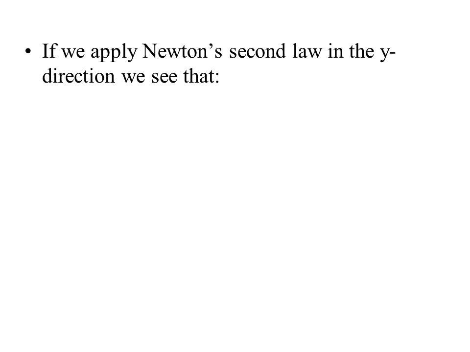 If we apply Newton's second law in the y- direction we see that: