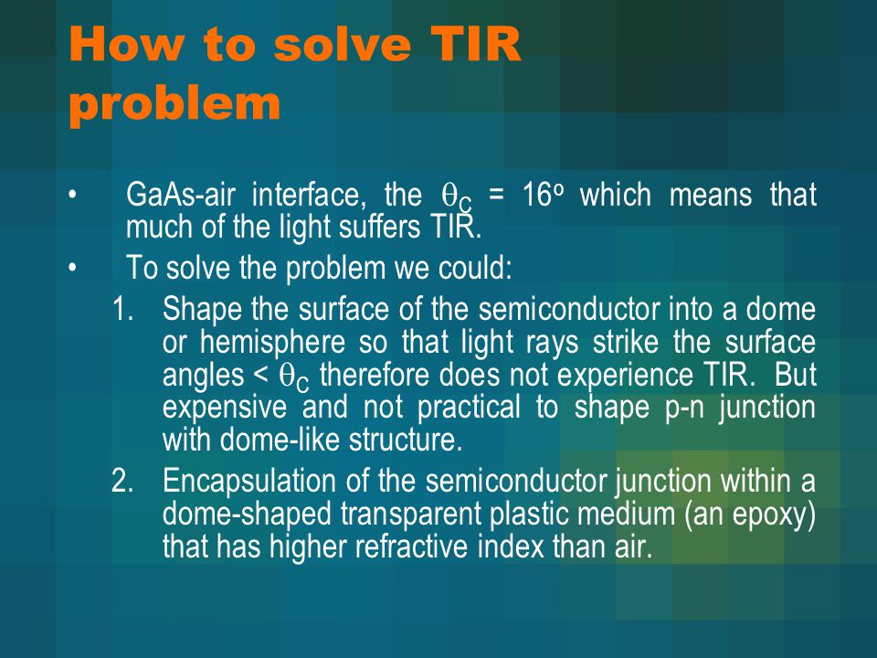 How to solve TIR problem GaAs-air interface, the  C = 16 o which means that much of the light suffers TIR. To solve the problem we could: 1.Shape the
