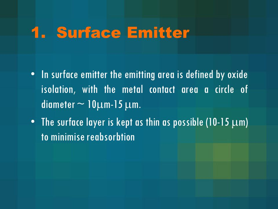 1. Surface Emitter In surface emitter the emitting area is defined by oxide isolation, with the metal contact area a circle of diameter ~ 10  m-15 