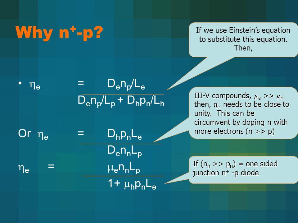 Why n + -p?  e = D e n p /L e D e n p /L p + D h p n /L h Or  e = D h p n L e D e n n L p  e =  e n n L p 1+  h p n L e If we use Einstein's equa