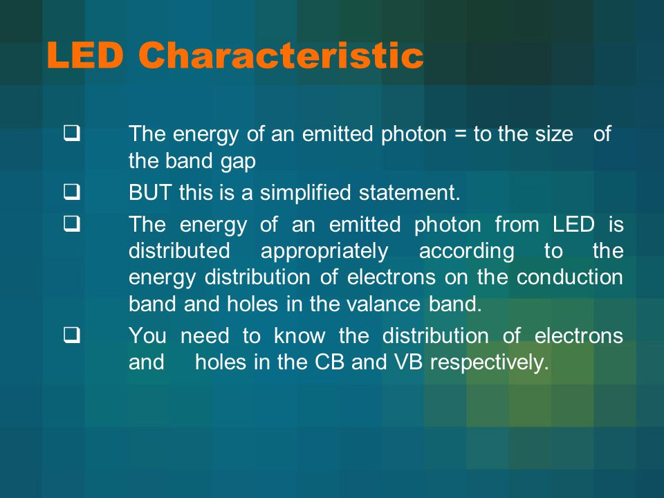 LED Characteristic  The energy of an emitted photon = to the size of the band gap  BUT this is a simplified statement.