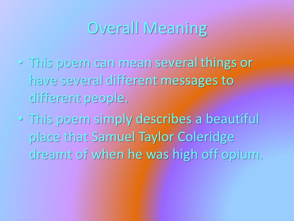 Overall Meaning This poem can mean several things or have several different messages to different people. This poem can mean several things or have se