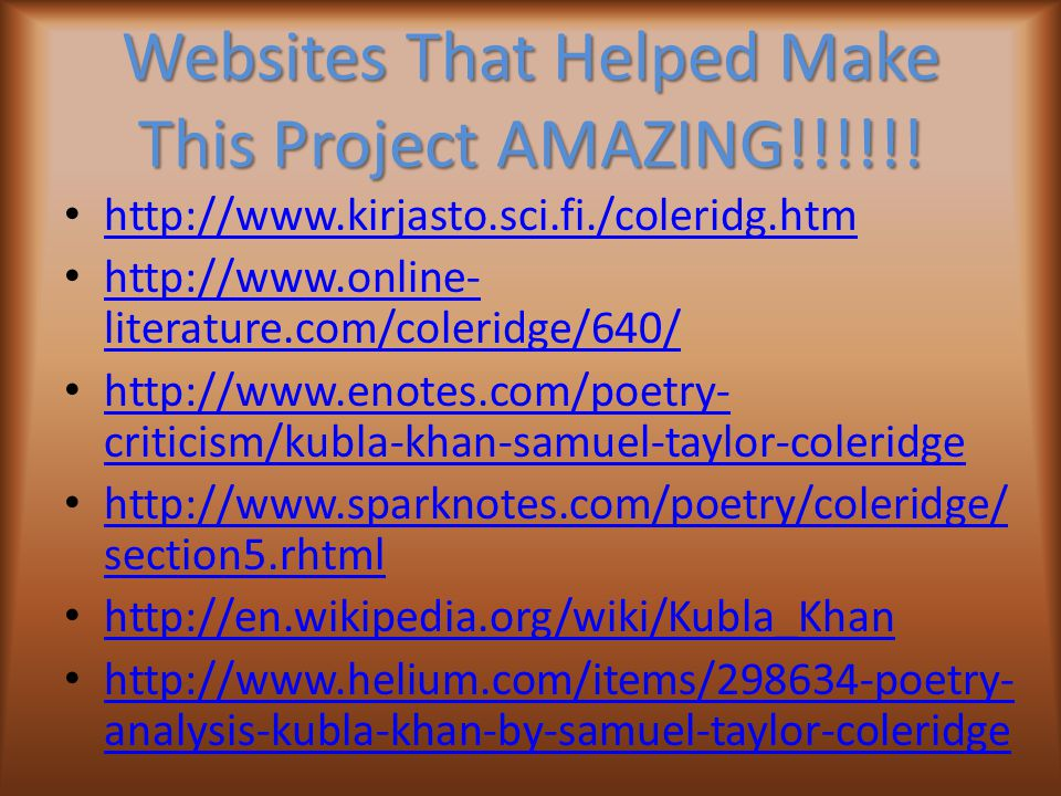 Websites That Helped Make This Project AMAZING!!!!!! http://www.kirjasto.sci.fi./coleridg.htm http://www.online- literature.com/coleridge/640/ http://