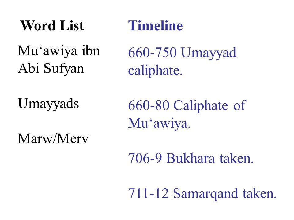 Word ListTimeline Mu'awiya ibn Abi Sufyan Umayyads Marw/Merv 660-750 Umayyad caliphate.