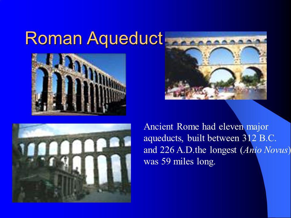 Roman Aqueduct Ancient Rome had eleven major aqueducts, built between 312 B.C.