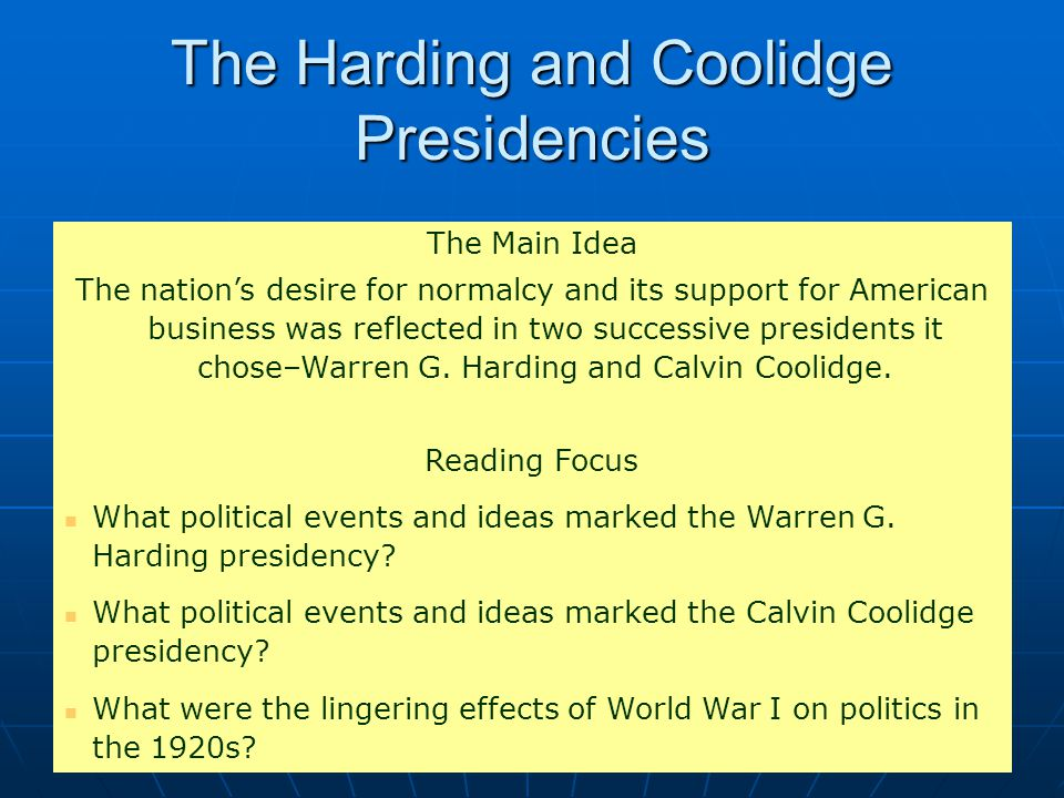 The Main Idea The nation's desire for normalcy and its support for American business was reflected in two successive presidents it chose–Warren G. Har