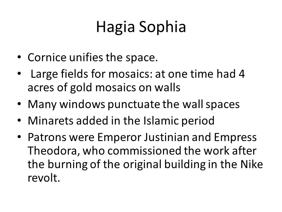 Hagia Sophia Cornice unifies the space. Large fields for mosaics: at one time had 4 acres of gold mosaics on walls Many windows punctuate the wall spa