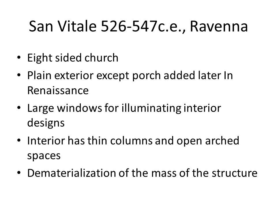 San Vitale 526-547c.e., Ravenna Eight sided church Plain exterior except porch added later In Renaissance Large windows for illuminating interior desi