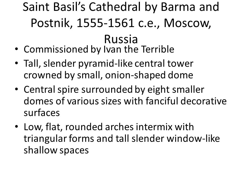 Saint Basil's Cathedral by Barma and Postnik, 1555-1561 c.e., Moscow, Russia Commissioned by Ivan the Terrible Tall, slender pyramid-like central towe