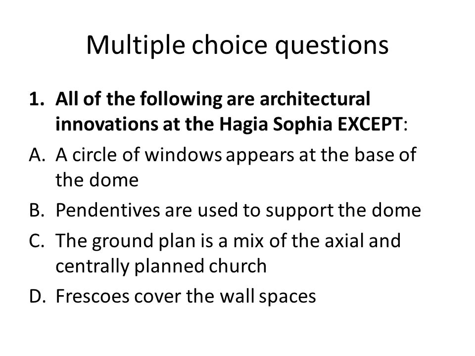 Multiple choice questions 1.All of the following are architectural innovations at the Hagia Sophia EXCEPT: A.A circle of windows appears at the base o