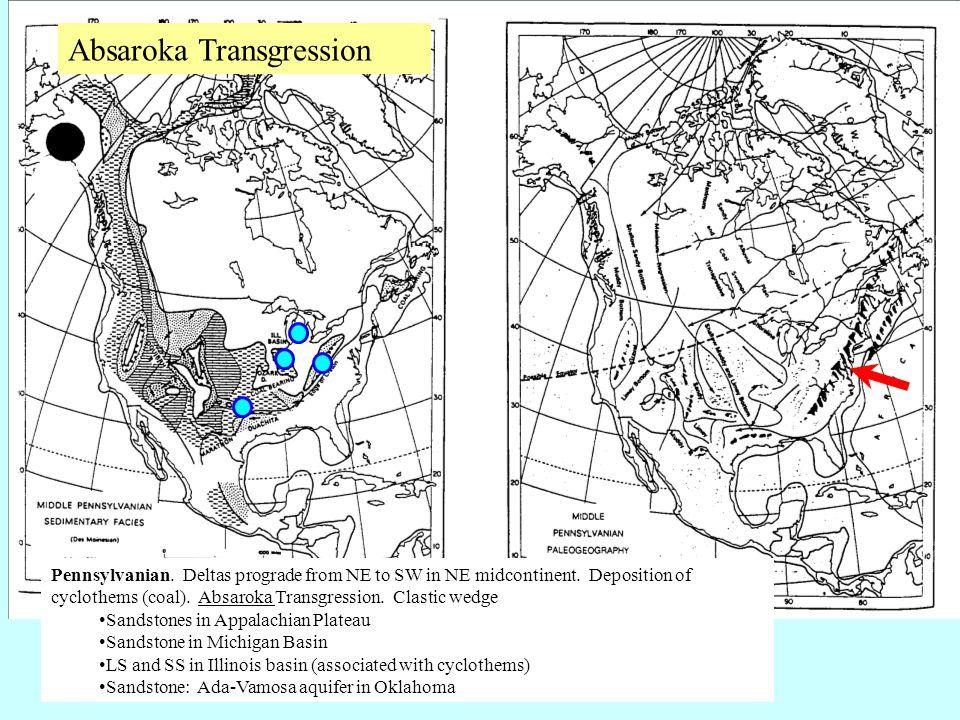 Absaroka Transgression Pennsylvanian. Deltas prograde from NE to SW in NE midcontinent. Deposition of cyclothems (coal). Absaroka Transgression. Clast