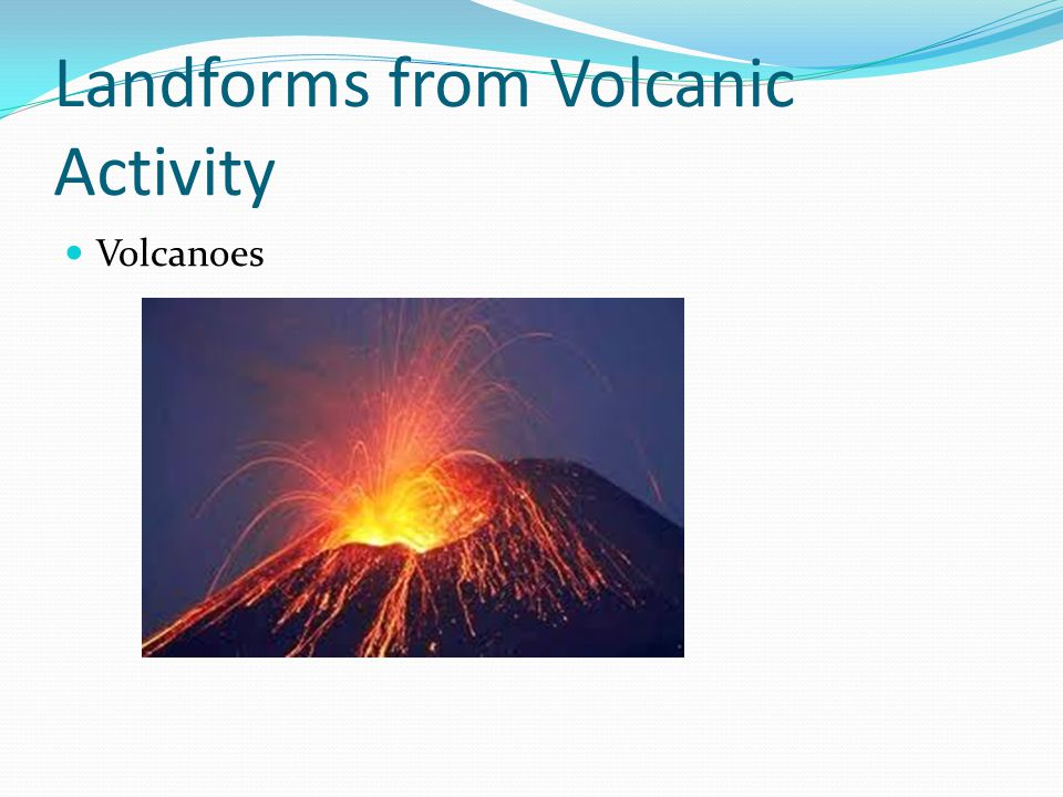 Landforms from Volcanic Activity Volcanoes