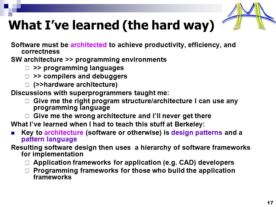 17 What I've learned (the hard way) Software must be architected to achieve productivity, efficiency, and correctness SW architecture >> programming e