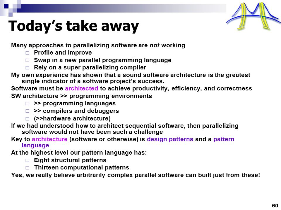 60 Today's take away Many approaches to parallelizing software are not working  Profile and improve  Swap in a new parallel programming language  R