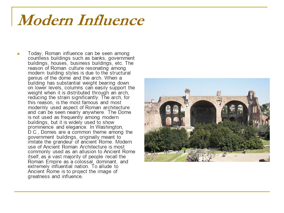 Modern Influence Today, Roman influence can be seen among countless buildings such as banks, government buildings, houses, business buildings, etc. Th