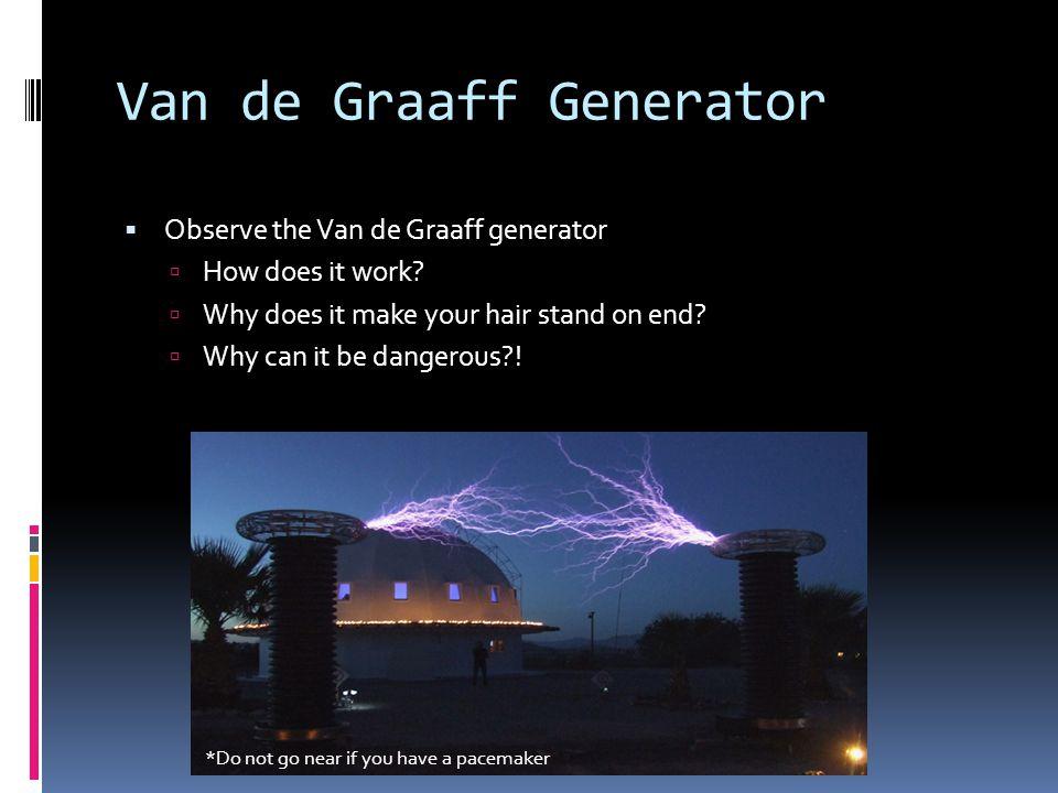 Van de Graaff Generator  Observe the Van de Graaff generator  How does it work.