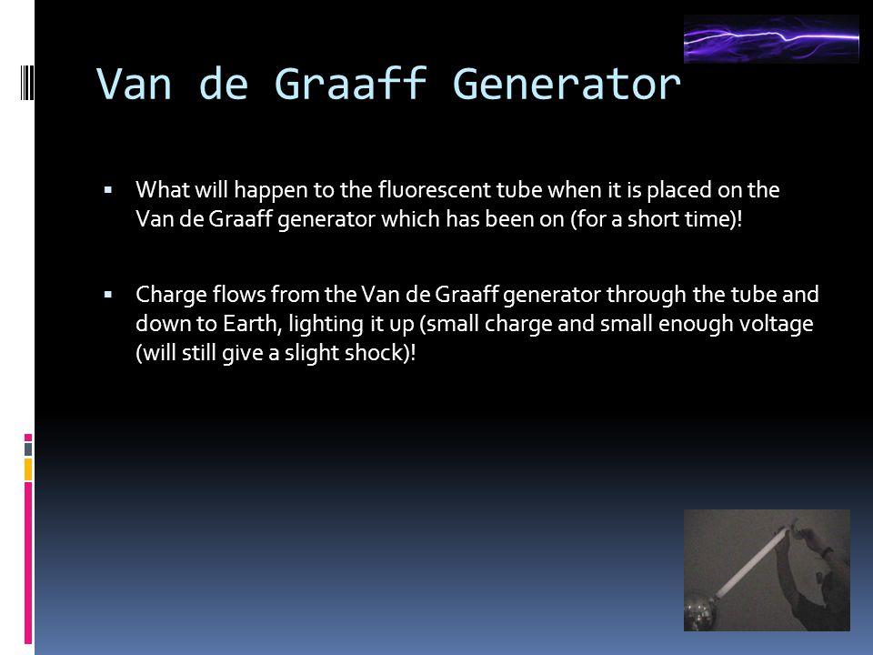 Van de Graaff Generator  What will happen to the fluorescent tube when it is placed on the Van de Graaff generator which has been on (for a short tim