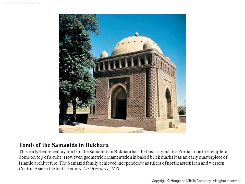 Tomb of the Samanids in Bukhara This early-tenth-century tomb of the Samanids in Bukhara has the basic layout of a Zoroastrian fire temple: a dome on top of a cube.