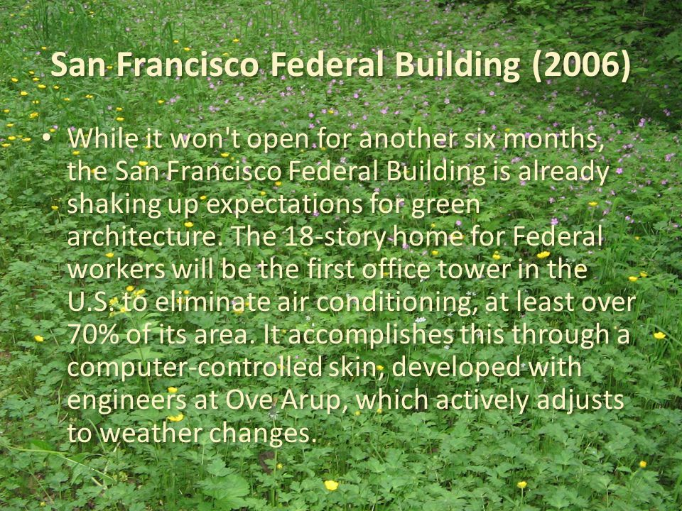 San Francisco Federal Building (2006) While it won t open for another six months, the San Francisco Federal Building is already shaking up expectations for green architecture.