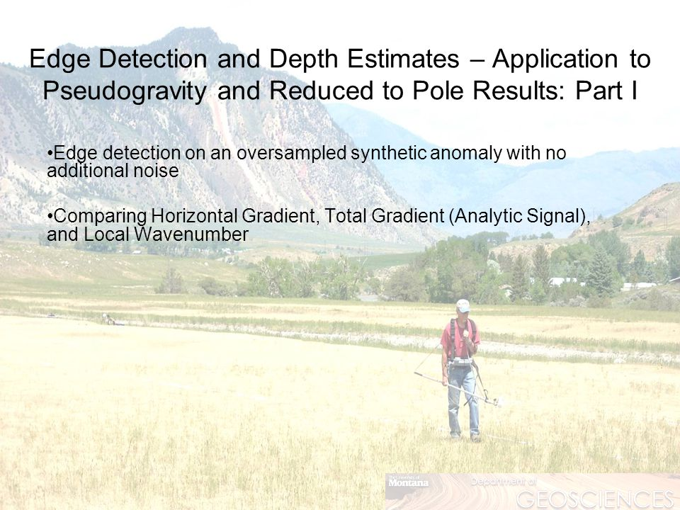 Edge Detection and Depth Estimates – Application to Pseudogravity and Reduced to Pole Results: Part I Edge detection on an oversampled synthetic anomaly with no additional noise Comparing Horizontal Gradient, Total Gradient (Analytic Signal), and Local Wavenumber