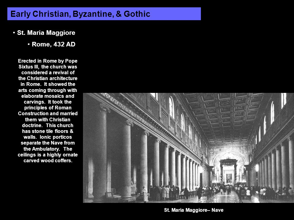 Early Christian, Byzantine, & Gothic St. Maria Maggiore Rome, 432 AD Erected in Rome by Pope Sixtus III, the church was considered a revival of the Ch