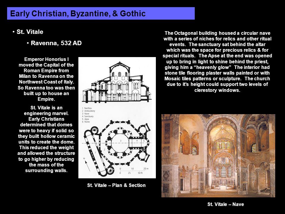 Early Christian, Byzantine, & Gothic St. Vitale Ravenna, 532 AD Emperor Honorius I moved the Capital of the Roman Empire from Milan to Ravenna on the