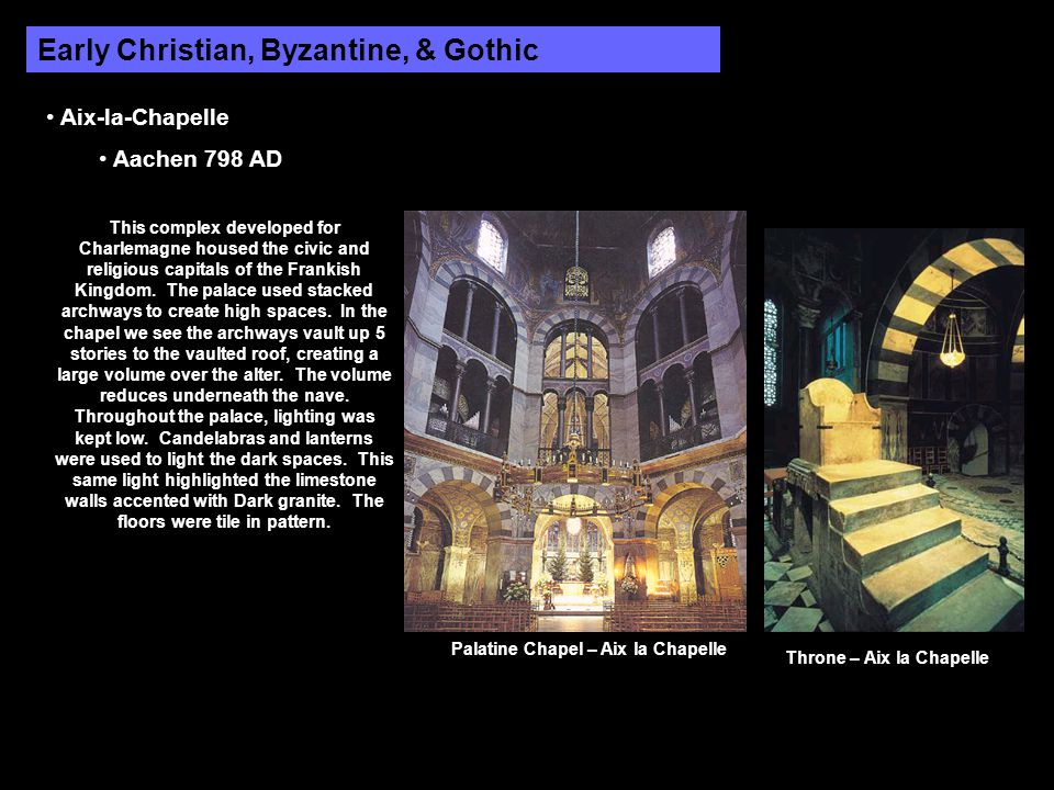 Early Christian, Byzantine, & Gothic Aix-la-Chapelle Aachen 798 AD This complex developed for Charlemagne housed the civic and religious capitals of t