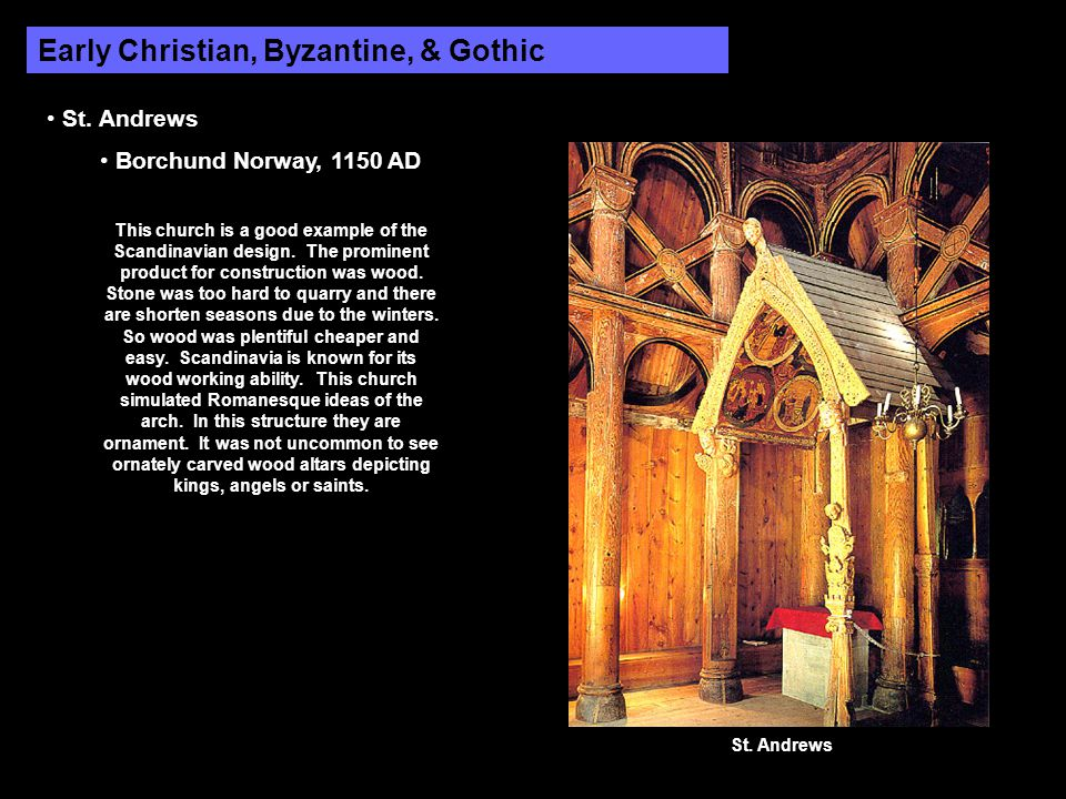 Early Christian, Byzantine, & Gothic St. Andrews Borchund Norway, 1150 AD This church is a good example of the Scandinavian design. The prominent prod