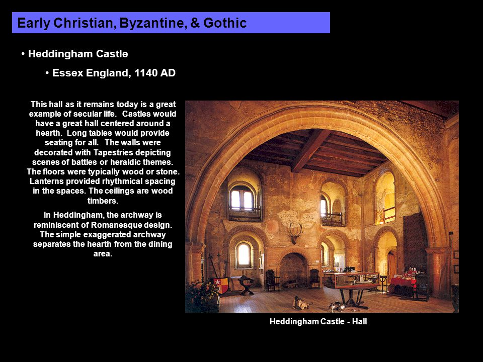 Early Christian, Byzantine, & Gothic Heddingham Castle Essex England, 1140 AD This hall as it remains today is a great example of secular life. Castle