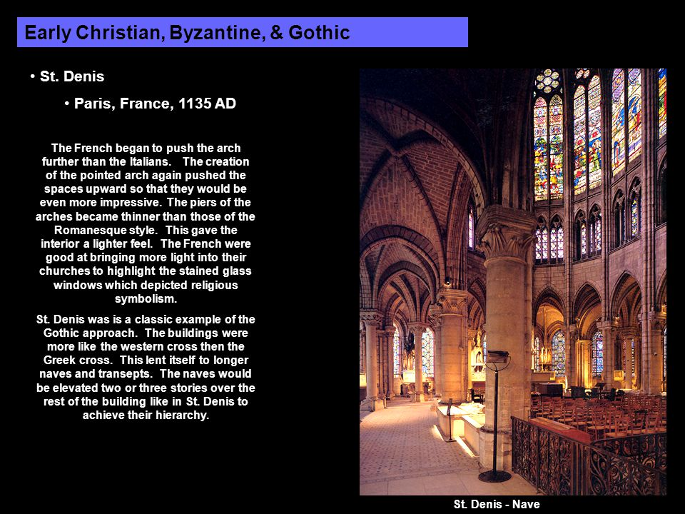 Early Christian, Byzantine, & Gothic St. Denis Paris, France, 1135 AD The French began to push the arch further than the Italians. The creation of the