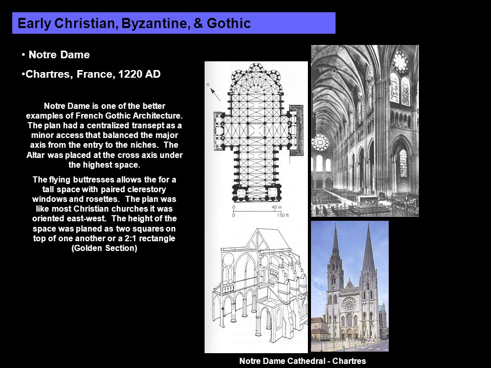 Early Christian, Byzantine, & Gothic Notre Dame Chartres, France, 1220 AD Notre Dame is one of the better examples of French Gothic Architecture.