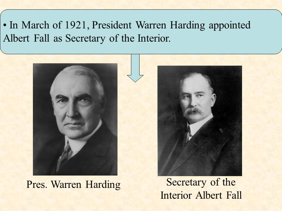 In March of 1921, President Warren Harding appointed Albert Fall as Secretary of the Interior.