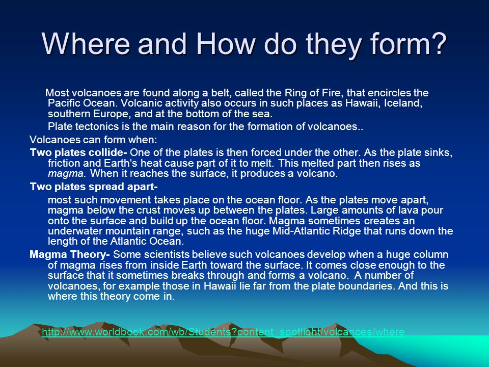 Creation of Landforms There are four main land forms that can occur due to volcanoes: 1.