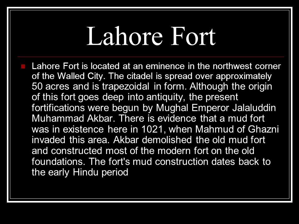 Lahore Fort is located at an eminence in the northwest corner of the Walled City.