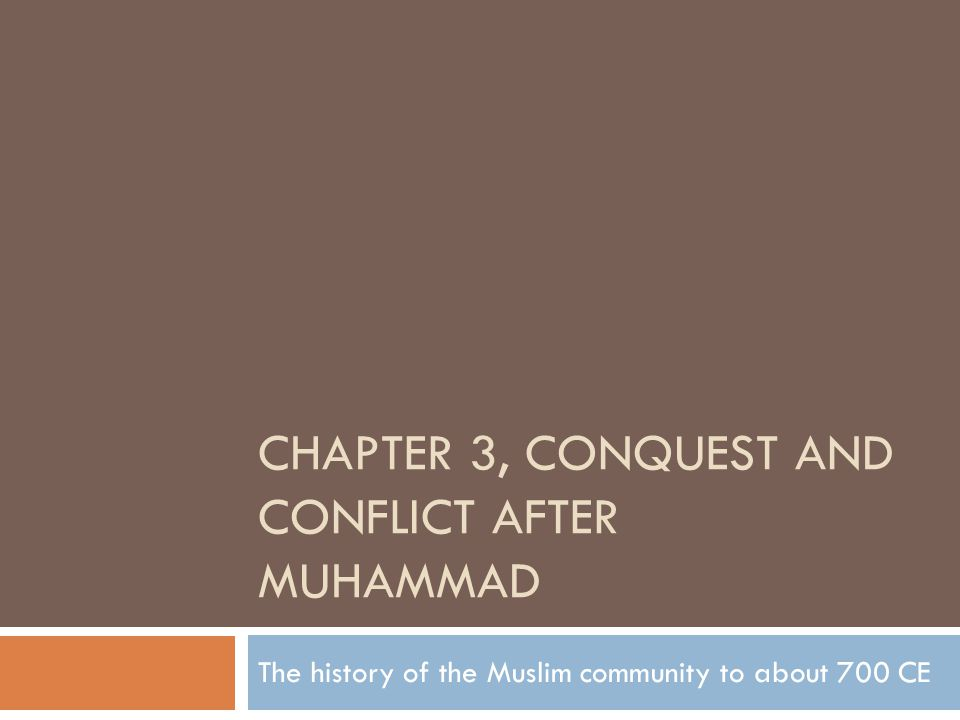 CHAPTER 3, CONQUEST AND CONFLICT AFTER MUHAMMAD The history of the Muslim community to about 700 CE