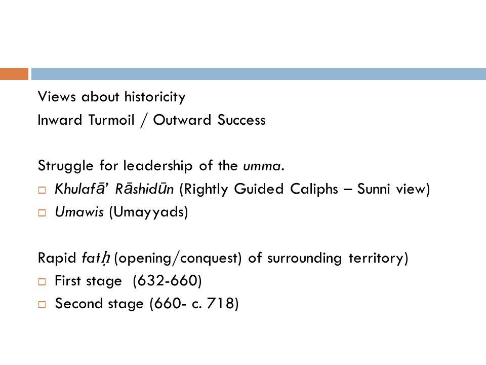 Views about historicity Inward Turmoil / Outward Success Struggle for leadership of the umma.